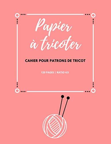 Papier à tricoter: Cahier pour dessiner vos patrons de tricot de differents modèles et montages,papier à tricoter, papier quadrillé ratio 4:5 | 120 PAGES
