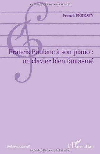 Francis Poulenc a Son Piano un Clavier Bien Fanstame (Univers musical) (French Edition)