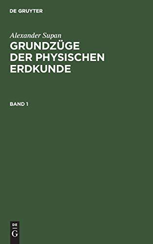 Alexander Supan: Grundzüge der physischen Erdkunde. Band 1