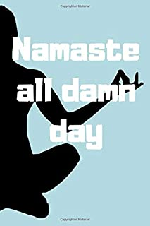 Namaste all damn day: Journal notebook Diary for inspiration Blank Lined Travel Journal to Write In Ideas and to do list planner