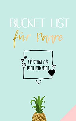 199 Dinge für Dich und für Mich: Bucket-List für Paare, Hochzeits-Geschenke für Partner, Pärchen-Buch zum Valentinstag