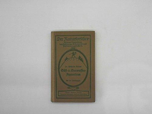 Das Süß- und Seewasser-Aquarium - seine Einrichtung und seine Lebewelt -DerNaturforscher- Thomas Sammlung von Anleitungs- Exkursions- und Bestimmungsbüchern