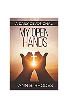 My Open Hands: A Daily Devotional by [Ann B. Rhodes]