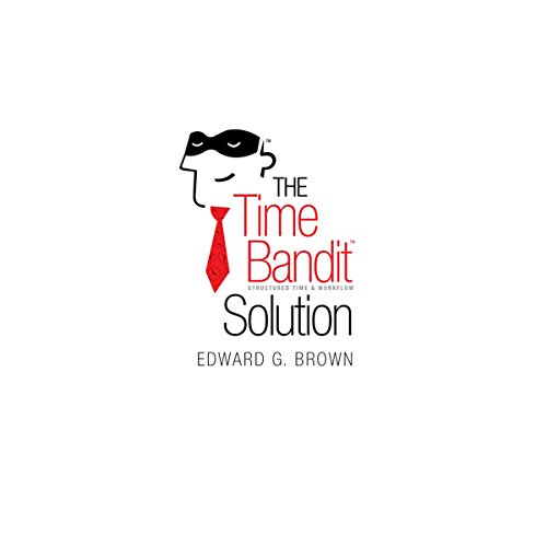 The Time Bandit Solution     Recovering Stolen Time You Never Knew You Had              By:                                                                                                                                 Edward G. Brown                               Narrated by:                                                                                                                                 Ben Patrick Johnson                      Length: 6 hrs and 26 mins     2 ratings     Overall 4.0
