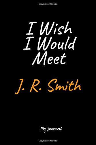 I Wish I Would Meet J. R. Smith: A J. R. Smith Blank Lined Journal Notebook to Write Down Things, Take Notes, Record Plans or Keep Track of Habits (6' x 9' - 120 Pages)