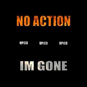 No Action / I'm Gone