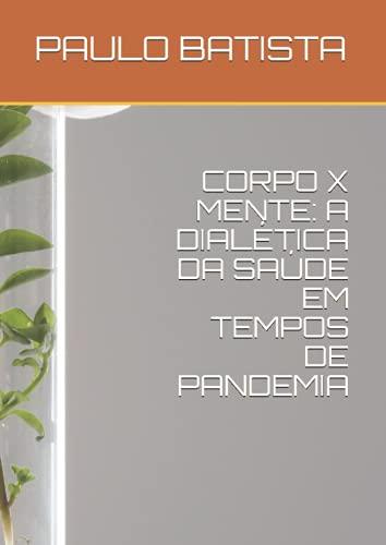CORPO X MENTE: A DIALÉTICA DA SAÚDE EM TEMPOS DE PANDEMIA