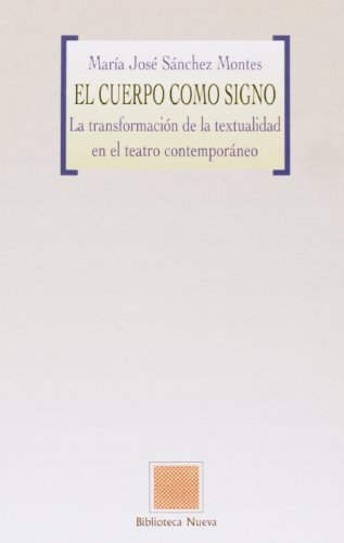 El cuerpo como signo: La transformación de la textualidad en el teatro contemporán (NUESTROS POETAS / B.OTRAS EUTOPIAS)