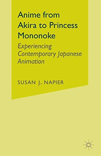 Anime from Akira to Princess Mononoke: Experiencing Contemporary Japanese Animation