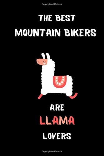 The best mountain bikers are Llama lovers: Lined  mountain biker Journal, 120 Pages, 6x9, Soft Black Cover, Matte Finish