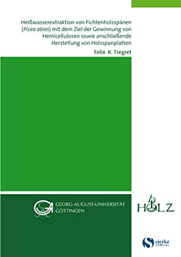 Heißwasserextraktion von Fichtenholzspänen (Picea abies) mit dem Ziel der Gewinnung von Hemicellulosen sowie anschließende Herstellung von Holzspanplatten