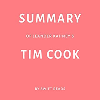 Summary of Leander Kahney's Tim Cook by Swift Reads                   By:                                                                                                                                 Swift Reads                               Narrated by:                                                                                                                                 Sam Scholl                      Length: 25 mins     Not rated yet     Overall 0.0