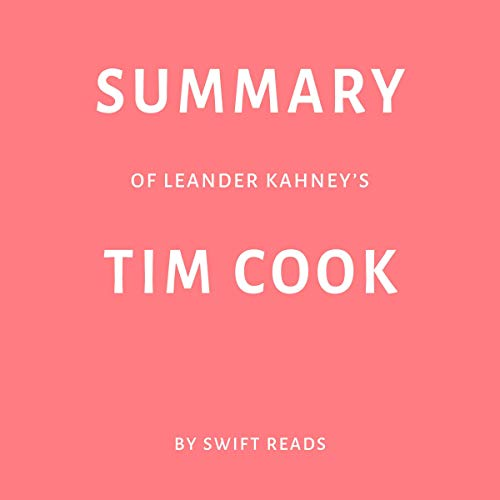 Summary of Leander Kahney's Tim Cook by Swift Reads audiobook cover art