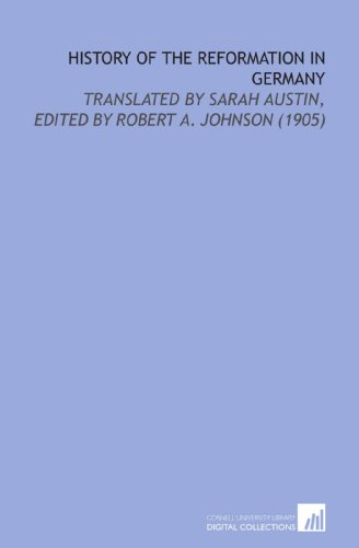 History of the Reformation in Germany: Translated By Sarah Austin, Edited By Robert a. Johnson (1905)