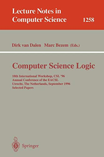 Computer Science Logic: 10th International Workshop, CSL '96, Annual Conference of the Eacsl, Utrecht, the Netherlands, September 21 - 27, 1996, Selected Papers