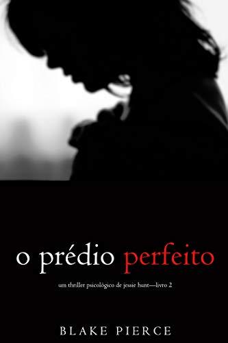 O Prédio Perfeito (Um Thriller Psicológico de Jessie Hunt—Livro 2)