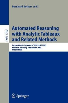 [(Automated Reasoning with Analytic Tableaux and Related Methods : International Conference, Tableaux 2005, Koblenz, Germany, September 14-17, 2005, Proceedings)] [Edited by Bernhard Beckert] published on (November, 2005)