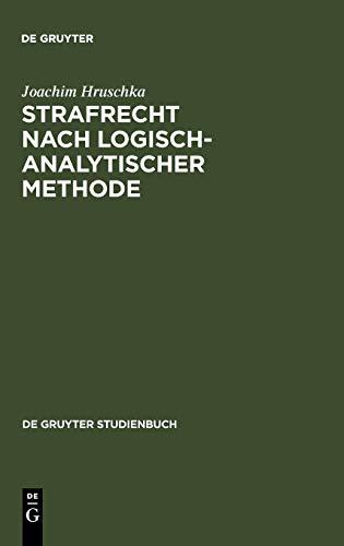 Strafrecht nach logisch-analytischer Methode: Systematisch entwickelte Fälle mit Lösungen zum Allgemeinen Teil (De Gruyter Studienbuch)