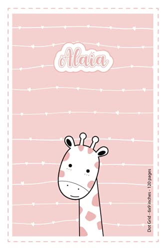 Alaia: Personalized Name Dot Grid Paper Notebook Light Pink Giraffe | 6x9 inches | 120 pages: Notebook for drawing, writing notes, journaling, ... writing, school notes, and capturing ideas