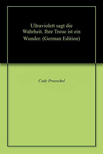 Ultraviolett sagt die Wahrheit. Ihre Treue ist ein Wunder. (German Edition)