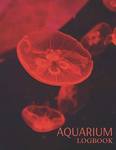 Aquarium Logbook: Fish Keeping Journal, Perfect to Track and Record all of your Aquarium Water Testing, Treatments, Cleaning, Water Changes (Maintenance Journal)
