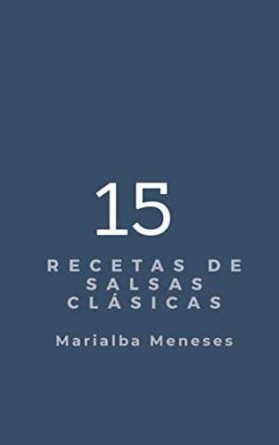 15 recetas de salsas clásicas (15 recetas clásicas de Marialba Meneses nº 2)