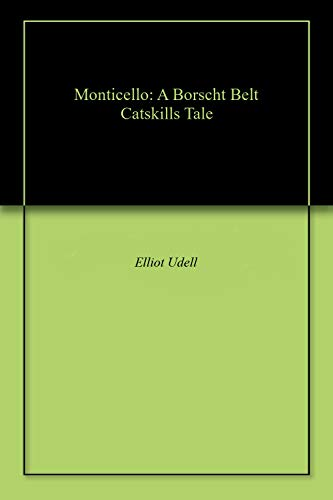 Monticello: A Borscht Belt Catskills Tale (English Edition)