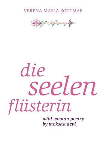 Die Seelenflüsterin: Wild Woman Poetry by Moksha Devi