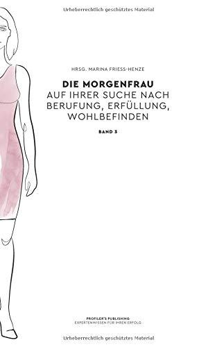 Die Morgenfrau Band 3: Auf ihrer Suche nach Berufung, Erfüllung, Wohlbefinden