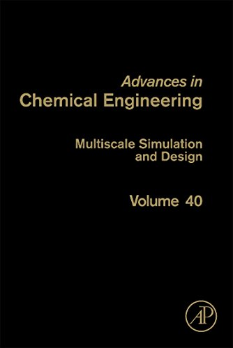 Multiscale Simulation and Design (Volume 40) (Advances in Chemical Engineering, Volume 40)