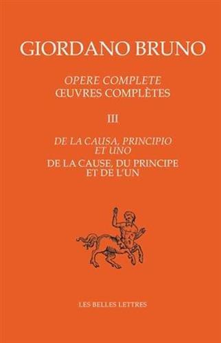 Oeuvres Completes III - de la Cause, Du Principe Et de l'Un (Giordano Bruno)