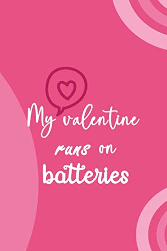 My Valentine Runs On Batteries: Notebook Journal Composition Blank Lined Diary Notepad 120 Pages Paperback Pink Texture Single