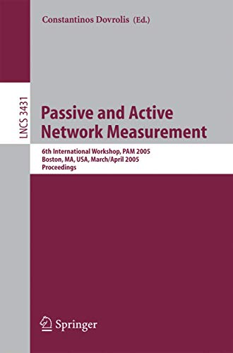 Passive and Active Network Measurement: 6th International Workshop, PAM 2005, Boston, MA, USA, March 31 - April 1, 2005, Proceedings (Lecture Notes in Computer Science (3431), Band 3431)