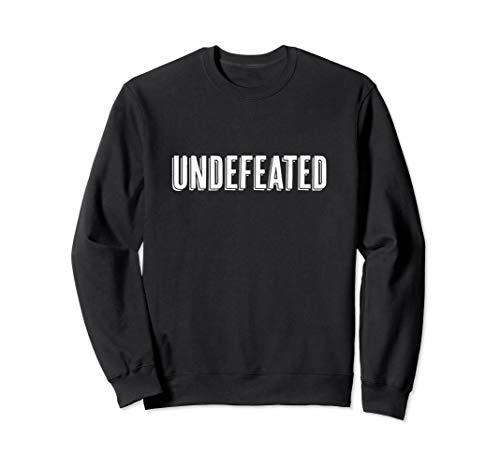 Top That Says the Word UNDEFEATED - Funny Cute Gift | Sweatshirt
