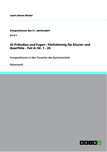 52 Präludien und Fugen - fünfstimmig für Klavier und Querflöte - Teil A: Nr. 1 - 26: Kompositionen in den Tonarten des Quintenzirkels