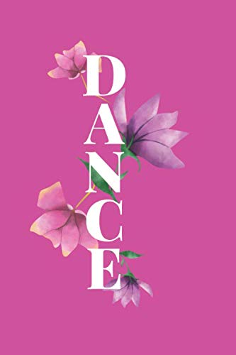 Dance: Dance Notation Composition Book, All Dancers Diary, Daily Dancing Journal Log, Resource Notebook for Dance Competitions, Ballroom Dancers, ... For Birthday, Christmas, (Dance Diary)