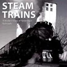 Steam Trains: A Modern View of Yesterday's Railroads