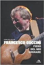 Francesco Guccini. Fiero del mio sognare (Arcana Songbook)