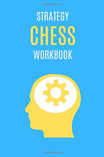 Strategy Chess Workbook: Advanced Notebook Journal For Beginners, Men, Women And Kids! Solve Problems, Improve Tactics, Find Your Best Plan, Create ... Ultimate Learning Book, 100 Pages, 6x9, Blue)