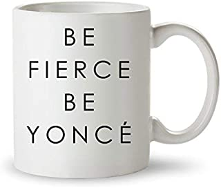 Be Fierce BeYonce – Cool Funny 11OZ Coffee Mug – Unique Mugs For Birthday Gifts For Beyonce Fans. It's a Great Cup.