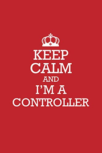 CONTROLLER :Keep Calm and i'm a CONTROLLER Notebook / Journal: Lined Notebook / Journal Gift, 120 Pages, 6x9, Soft Cover, Matte Finish
