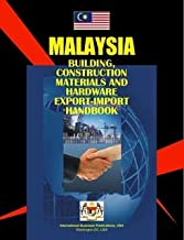 Malaysia: Building, Construction Materials and Hardware Export-import Handbook (World Business, Investment And Government Library)