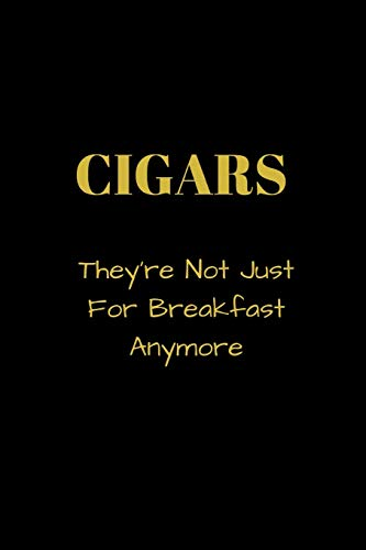 CIGARS They're Not Just For Breakfast Anymore: Funny blank lined notebook, with date line, for any and all cigar aficionados and fans