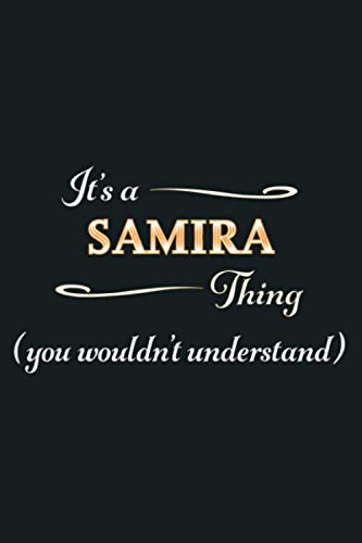 It S A SAMIRA Thing You Wouldn T Understand Name Gift: Notebook Planner - 6x9 inch Daily Planner Journal, To Do List Notebook, Daily Organizer, 114 Pages