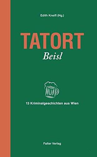 Tatort Beisl: 13 Kriminalgeschichten aus Wien (Tatort Kurzkrimis / Kriminalgeschichten aus Wien)