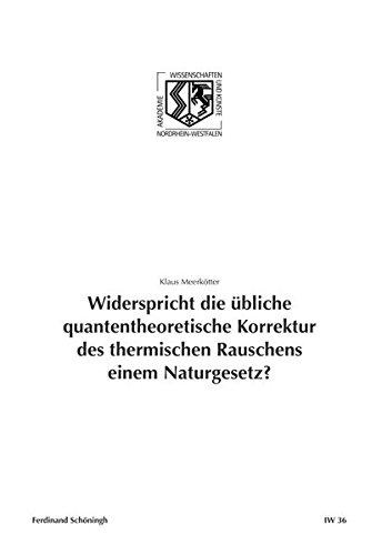 Widerspricht die übliche quantentheoretische Korrektur des thermischen Rauschens einem Naturgesetz?. (Nordrhein Westfälische Akademie der Wissenschafte - Ingenieur- und Wirtschaftswissenschaften)