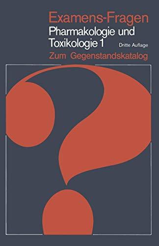 Examens-Fragen Pharmakologie Und Toxikologie Zum Gegenstandskatalog: 1. Allgemeine Und Systematische Pharmakologie Und Toxikologie