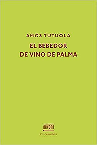 El bebedor de vino de palma (Los ineludibles)
