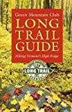 Green Mountain Club Long Trail Guide: Hiking Vermont s High Ridge (Vermont Hiking Trails Series)