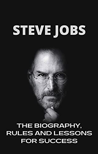 Steve jobs: The biography, rules and lessons for success (English Edition)
